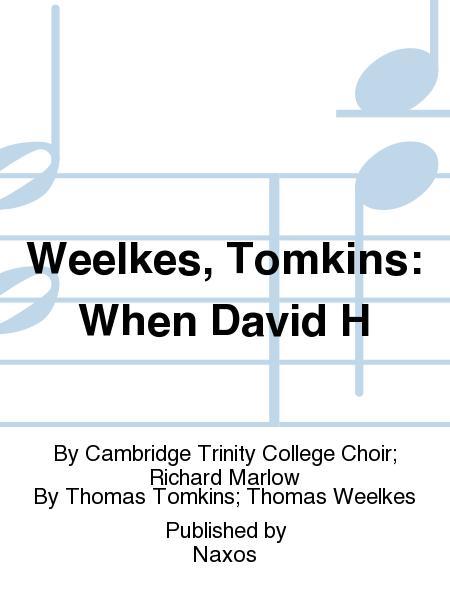 Weelkes, Tomkins: When David H
