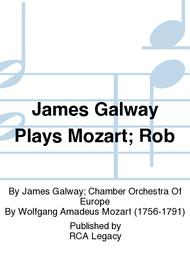 James Galway Plays Mozart; Rob