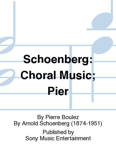 Schoenberg: Choral Music; Pier
