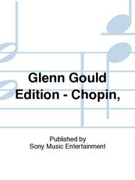 Glenn Gould Edition - Chopin,