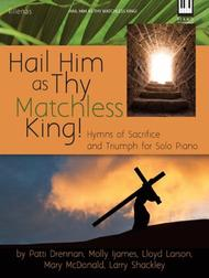Hail Him as Thy Matchless King!