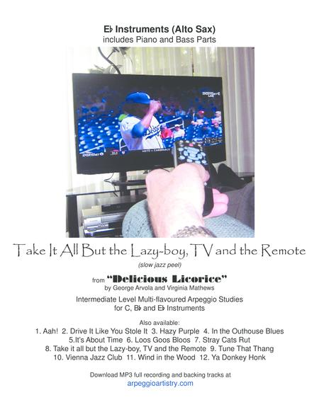 Take it All But the Lazy-boy, TV and the Remote. Alto saxophone