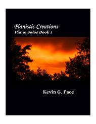 Pianistic Creations: Original Music for Piano Solo (volume 1)