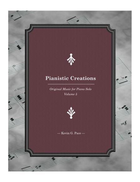 Pianistic Creations: Original Music for Piano Solo (volume 5)