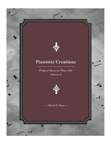 Pianistic Creations: Original Music for Piano Solo (volume 8)