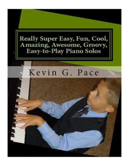 Really Super Easy, Fun, Cool, Amazing, Awesome, Groovy, Easy-to-Play Piano Solos