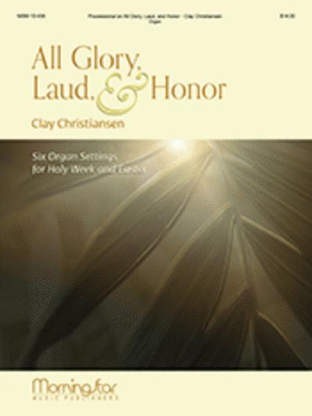 All Glory, Laud, and Honor: Six Organ Settings for Holy Week and Easter