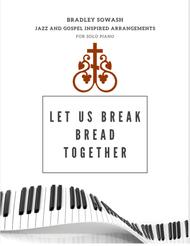 Let Us Break Bread Together - Solo Piano