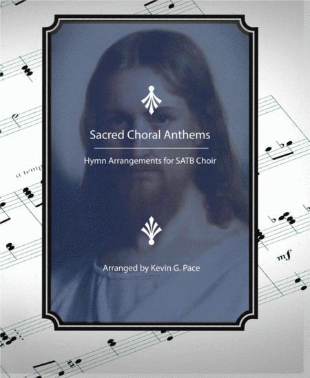 Sacred Choral Anthems: LDS Hymn Arrangements for SATB Choir