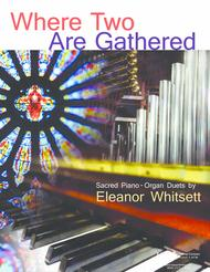 Where Two Are Gathered: Sacred Organ/Piano Duets