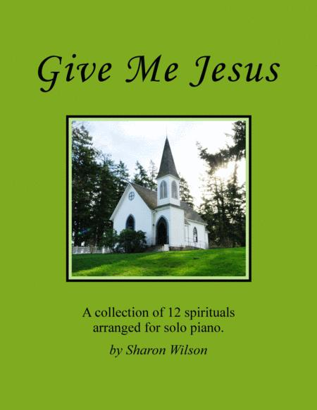 Give Me Jesus - A Collection of Six Spirituals for Solo Piano