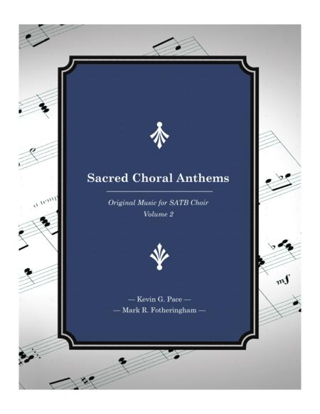 Sacred Choral Anthems 2: Original Music for SATB Choir (Volume 2)