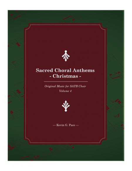Sacred Choral Anthems 4 - Original Christmas music for SATB choir with piano accompaniment