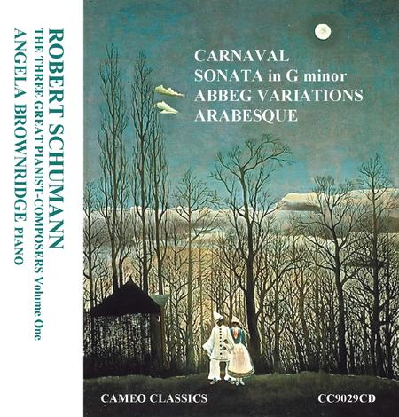 Three Great Pianist Composers, Volume 1: Robert Schumann - Piano Sonata In G Min; Carnaval; Abbeg Variations; Arabesque