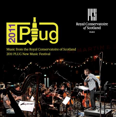 Music from the Royal Conservatoire of Scotland 2011 PLUG New Music Festival