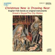 Christmas Now Is Drawing Near: English Folk Carols