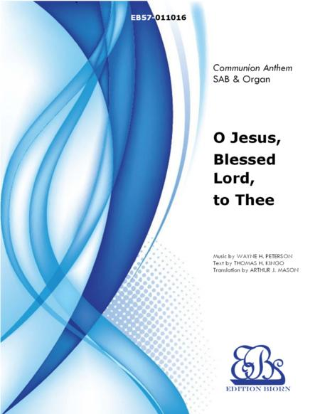 O Jesus, Blessed Lord, to Thee
