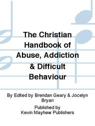 The Christian Handbook of Abuse, Addiction & Difficult Behaviour