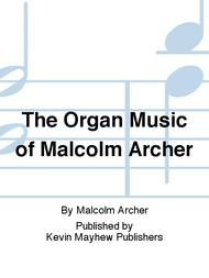 The Organ Music of Malcolm Archer