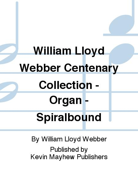 William Lloyd Webber Centenary Collection - Organ - Spiralbound
