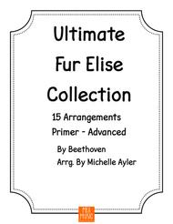 Ultimate Fur Elise Collection: 15 Arrangements from Primer to Advanced