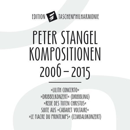 Peter Stangel: Compositions 2006 - 2015
