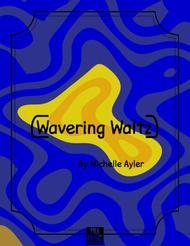 Wavering Waltz