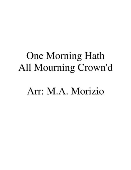 ONE MORNING HATH ALL MOURNING CROWN'D (SSA or SSB)