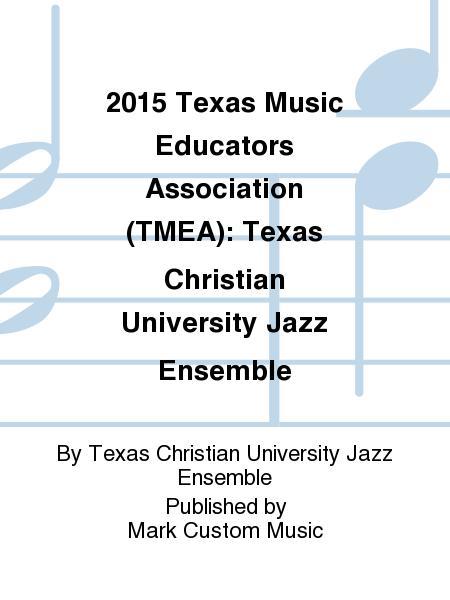 2015 Texas Music Educators Association (TMEA): Texas Christian University Jazz Ensemble