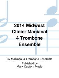 2014 Midwest Clinic: Maniacal 4 Trombone Ensemble