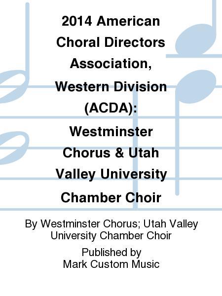 2014 American Choral Directors Association, Western Division (ACDA): Westminster Chorus & Utah Valley University Chamber Choir