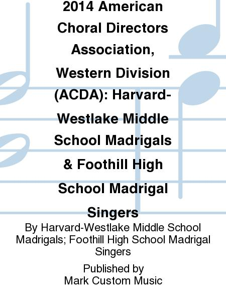 2014 American Choral Directors Association, Western Division (ACDA): Harvard-Westlake Middle School Madrigals & Foothill High School Madrigal Singers