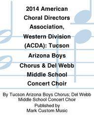 2014 American Choral Directors Association, Western Division (ACDA): Tucson Arizona Boys Chorus & Del Webb Middle School Concert Choir