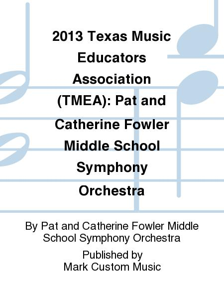2013 Texas Music Educators Association (TMEA): Pat and Catherine Fowler Middle School Symphony Orchestra