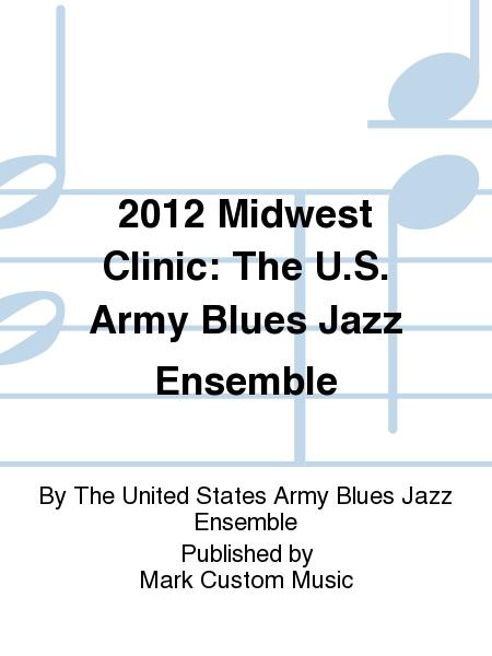 2012 Midwest Clinic: The U.S. Army Blues Jazz Ensemble