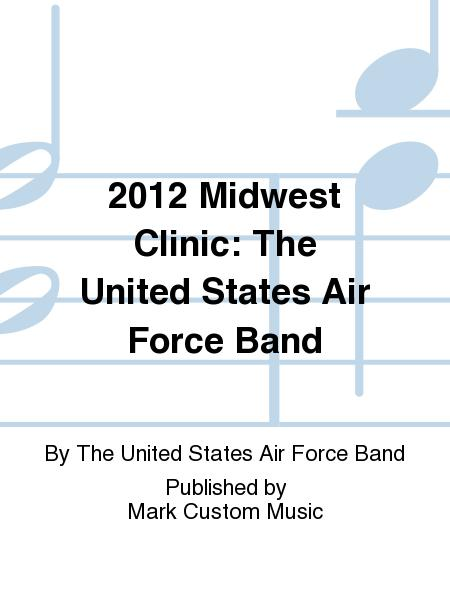2012 Midwest Clinic: The United States Air Force Band