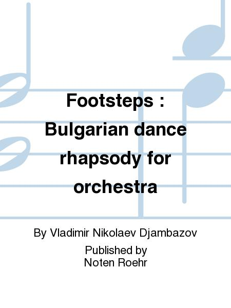 Footsteps : Bulgarian dance rhapsody for orchestra