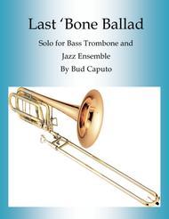Download Last 'Bone Ballad For Bass Trombone And Jazz Ensemble Sheet