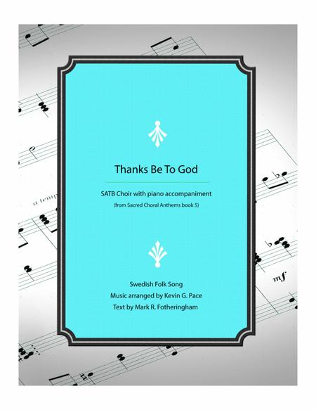 Thanks Be To God - Swedish Folk Song with new lyircs - SATB Choir with piano accompaniment