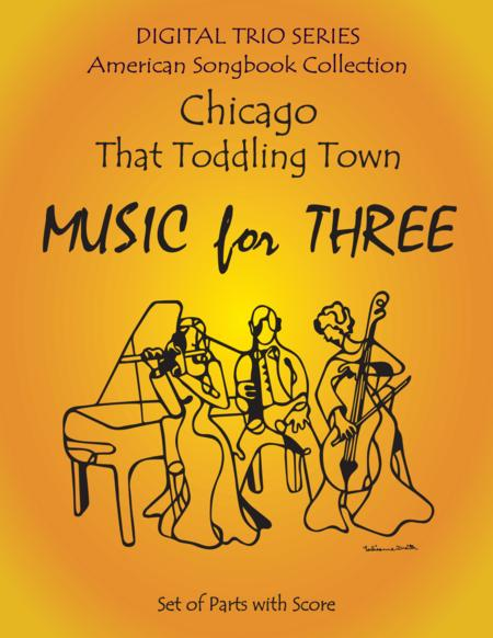 Chicago (That Toddling Town) for String Trio or Woodwind Trio or Piano Trio