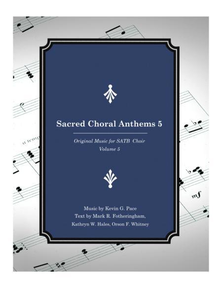 Sacred Choral Anthems 5: Original Music for SATB Choir (Volume 5)