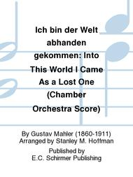 Ich bin der Welt abhanden gekommen: (Into This World I Came As a Lost One) (Chamber Orchestra Score)