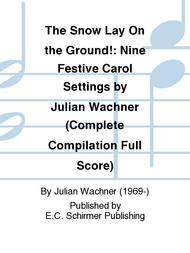 The Snow Lay On the Ground!: Nine Festive Carol Settings (Complete Compilation Full Score)