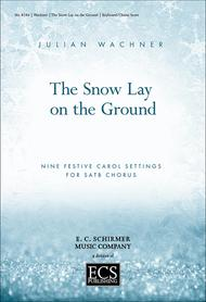 The Snow Lay On the Ground: Nine Festive Carol Settings for SATB Chorus (Choral Score)