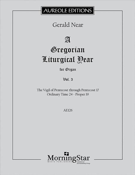A Gregorian Liturgical Year for Organ, Vol. 3: The Vigil of Pentecost through Pentecost 17 Ordinary Time 24 - Proper 19