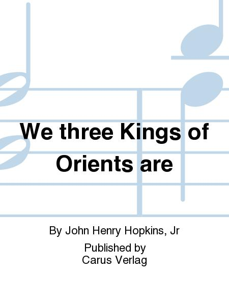 We three Kings of Orients are