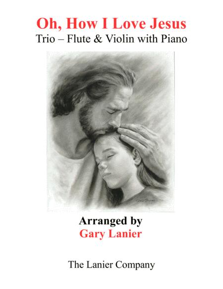 OH, HOW I LOVE JESUS (Trio – Flute & Violin with Piano... Parts included)