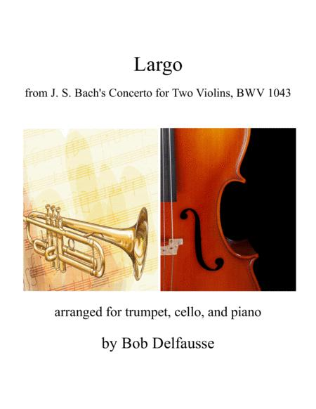 Largo from Bach's Concerto for Two Violins, for trumpet, cello, and piano
