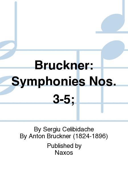 Bruckner: Symphonies Nos. 3-5;