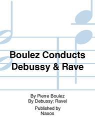 Boulez Conducts Debussy & Rave